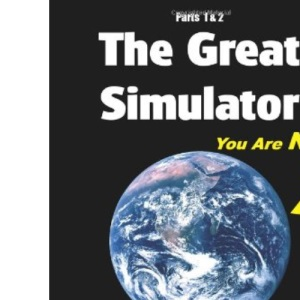 The Great Simulator: Pt. 1 & 2: Your Practical Guide to Recognising the Amazing Illusion You are Experiencing (The Great Simulator: Your Practical ... the Amazing Illusion You are Experiencing)