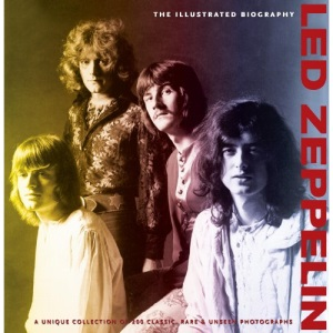 ILLUSTRATED BIOGRAPHY: LED ZEPPELIN: The Illustrated Biography (Classic Rare & Unseen)