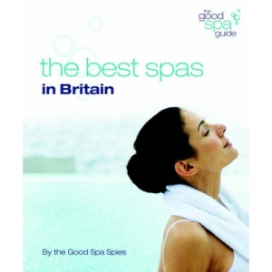The Good Spa Guide 2009: The Best Spas in Britain