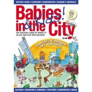Babies and Kids in the City 2010: Greater Manchester Guide of Where to Go, Eat and Play with Children