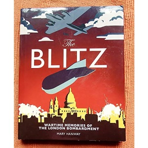 The Blitz: Wartime Memories of the London Bombardment