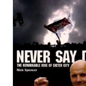 Never Say Die: The Remarkable Rise of Exeter City