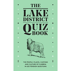 The Lake District Quiz Book: The People, Places, Customs and Culture of Cumbria in 635 Fiendish Questions
