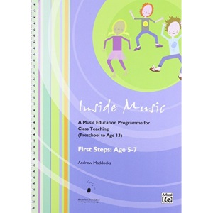 Inside Music - First Steps into Music (Age 5 to 7 Years): A Music Education Programme for Class Music Teaching (Age 0 - 13 Years)