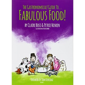 The Gastronomical Guide to Fabulous Food!: Foreword by Tom Kerridge