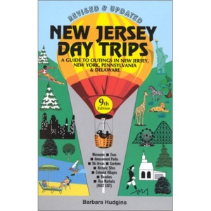 New Jersey Day Trips: A Guide to Outings in New Jersey and Nearby Areas of New York, Pennsylvania and Delaware