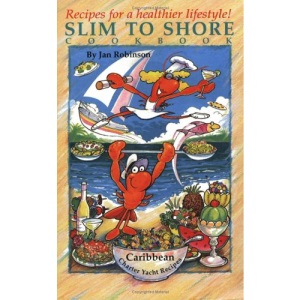 Slim to Shore: Caribbean Charter Yacht Recipes - All the Low's and No's (Ships to shore cookbooks)