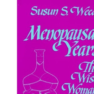 Menopausal Years the Wise Woman Way: Alternative Approaches for Women 30-90 (Wise Woman Ways)