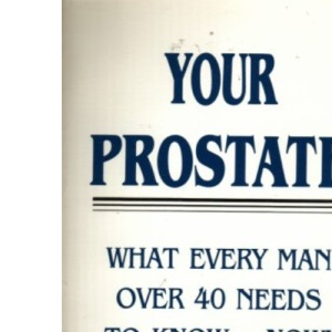 Your Prostate What Every Man over 40 Needs to Know Now