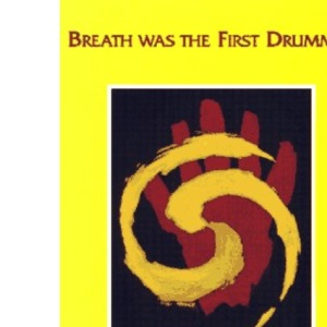 Breath Was the First Drummer: A Treatise on Drums, Drumming and Drummers