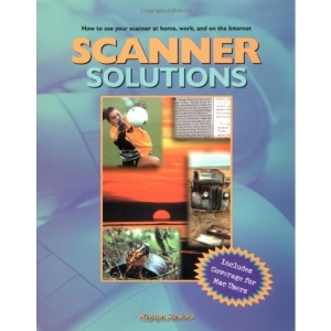 Scanner Solutions: Effective Use of Your Scanner at Home, Work, and on the Internet (Solutions (Muska & Lipman))