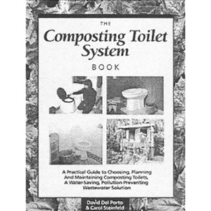 The Composting Toilet System Book: A Practical Guide to Choosing, Planning and Maintaining Composting Toilet Systems - A Water-saving, Pollution-preventing Wastewater Solution