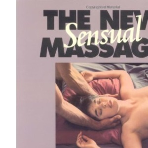 The New Sensual Massage : Learn to Give Pleasure With Your Hands (2nd edition)