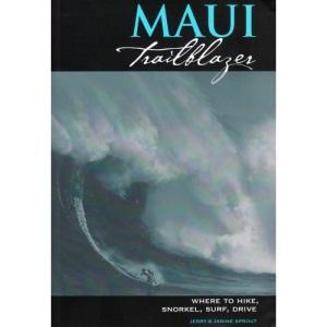 Maui Trailblazer 2/E: Where to Hike Snorkel Paddle Surf Drive (Hawaiian Hiking Guides)