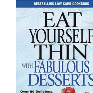 Eat Yourself Thin with Fabulous Desserts: Sugar Free Low Carb Recipes