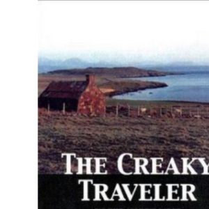 The Creaky Traveler in the North West Highlands of Scotland: A Journey for the Mobile But Not Agile (Creaky Traveller)