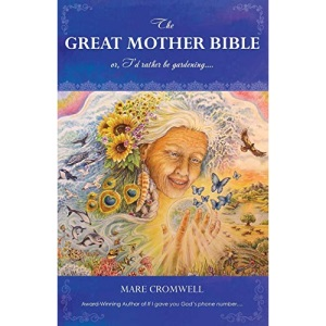 The Great Mother Bible: or, I'd rather be gardening....