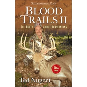 Blood Trails II: The Truth about Bowhunting (Outdoorsman's Edge (Woods N' Water Press))
