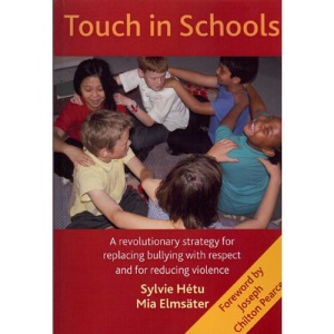 Touch in Schools: A Revolutionary Strategy for Replacing Bullying with Respect & for Reducing Violence