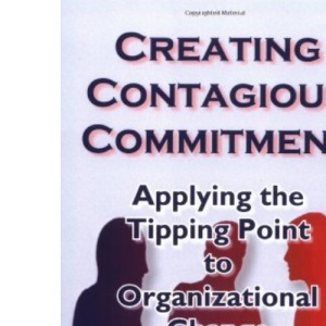 Creating Contagious Commitment: Applying the Tipping Point to Organizational Change