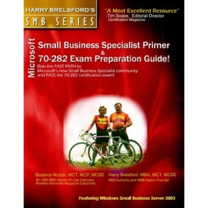 Microsoft Small Business Specialist Primer & 70-282 Exam Preparation Guide (Harry Brelsford's SMB)