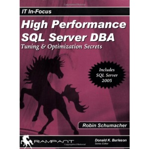 High Performance SQL Server DBA: Tuning & Optimization Secrets: Tuning and Optimization Secrets (IT In-Focus)