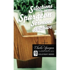 Selections from the Spurgeon Sermon Archive (Foundations of Faith)