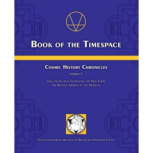 Book of the Timespace: Cosmic History Chronicles Volume V - Time and Society: Envisioning the New Earth, The Relative Aspiring to the Absolute