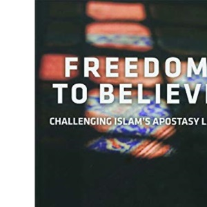 Freedom to Believe: challenging Islam's apostasy law