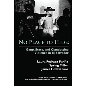 No Place to Hide: Gang, State, and Clandestine Violence in El Salvador (Human Rights Program Practice Series)