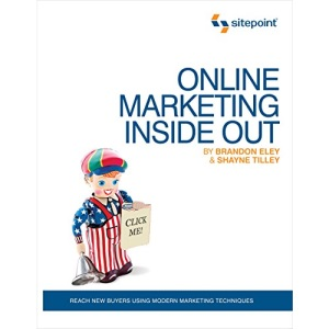 Online Marketing Inside Out: Reach New Buyers Using Modern Marketing Techniques (Online Marketing: Sitepoint)
