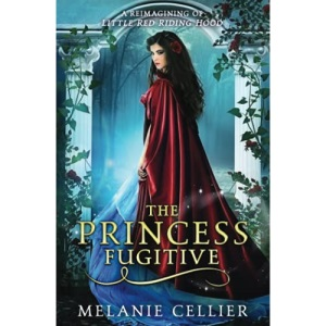 The Princess Fugitive: A Reimagining of Little Red Riding Hood: Volume 2 (The Four Kingdoms)