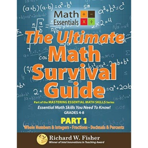 The Ultimate Math Survival Guide Part 1: Part of the Mastering Essential Math Skills Series: Whole Numbers & Integers, Fractions, and Decimals & Percents