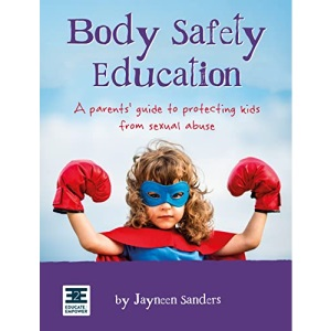 Body Safety Education: A parents' guide to protecting kids from sexual abuse