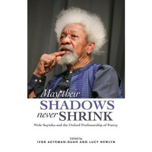 May Their Souls Never Shrink: Wole Soyinka and the Oxford Professorship of Poetry