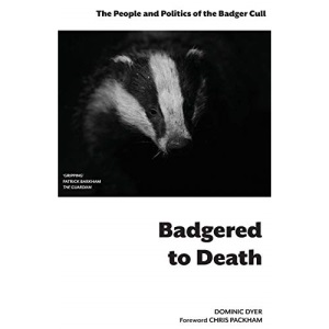 Badgered to Death: The People and Politics of the Badger Cull