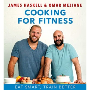 Cooking For Fitness: Eat Smart, Train Better: Eat Smarter and Train Better