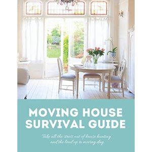 Moving House Survival Guide: 8.5x11 in Book of House Hunting Checklists and Info to Make Moving a Breeze