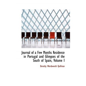 Journal of a Few Months Residence in Portugal and Glimpses of the South of Spain, Volume I