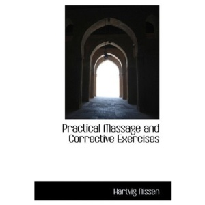 Practical Massage and Corrective Exercises (Bibliolife Reproduction)