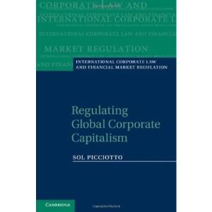 Regulating Global Corporate Capitalism (International Corporate Law and Financial Market Regulation)