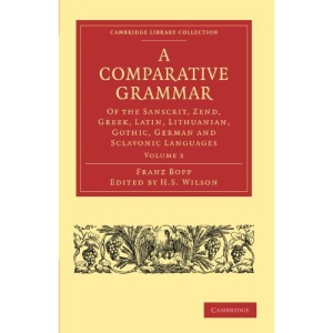 A Comparative Grammar of the Sanscrit, Zend, Greek, Latin, Lithuanian, Gothic, German, and Sclavonic Languages: Volume 3 (Cambridge Library Collection - Linguistics)