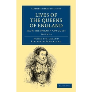 Lives of the Queens of England from the Norman Conquest: Volume 4 (Cambridge Library Collection - Women's Writing)