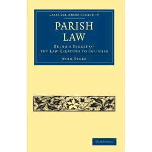 Parish Law: Being a Digest of the Law Relating to Parishes (Cambridge Library Collection - History)