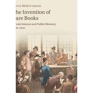 The Invention of Rare Books: Private Interest and Public Memory, 1600–1840