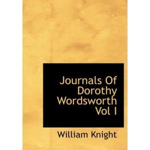 Journals Of Dorothy Wordsworth Vol I