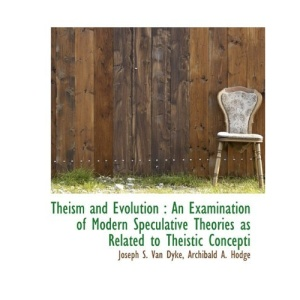 Theism and Evolution: An Examination of Modern Speculative Theories as Related to Theistic Concepti