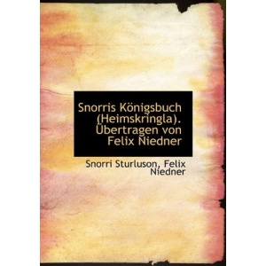 Snorris K Nigsbuch (Heimskringla). Bertragen Von Felix Niedner