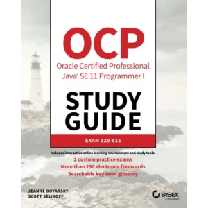 OCP Oracle Certified Professional Java SE 11 Programmer I Study Guide: Exam 1Z0–815