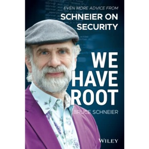 We Have Root: Even More Advice from Schneier on Security